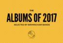 The albums of 2017: Selected by Birmingham bands